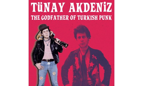 THE GODFATHER OF TURKISH PUNK / TÜNAY AKDENİZ (2017)